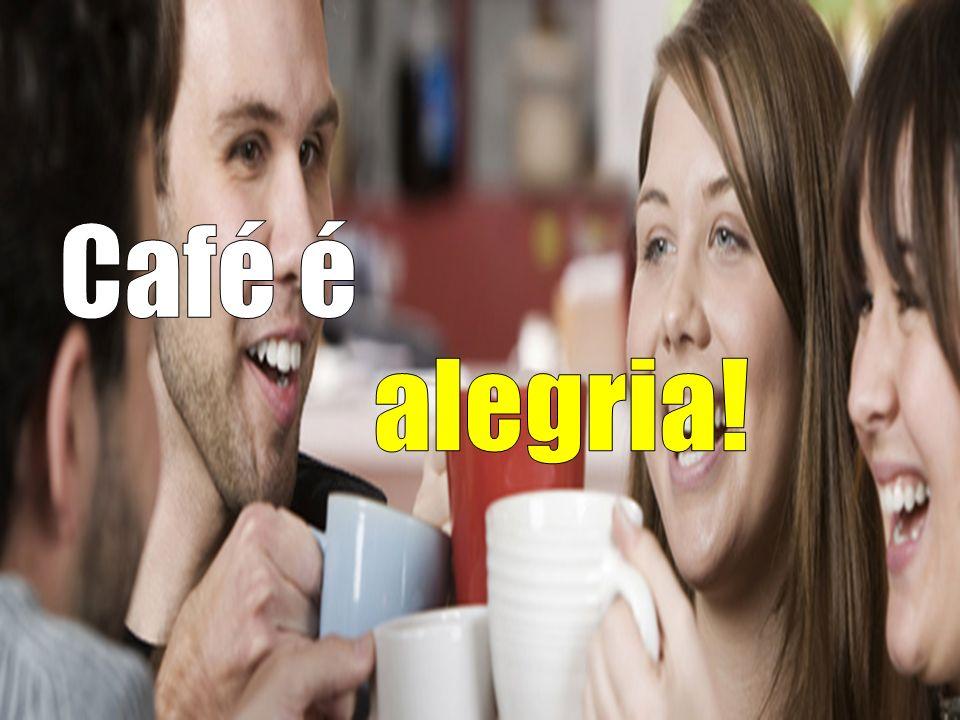 Café é alegria!