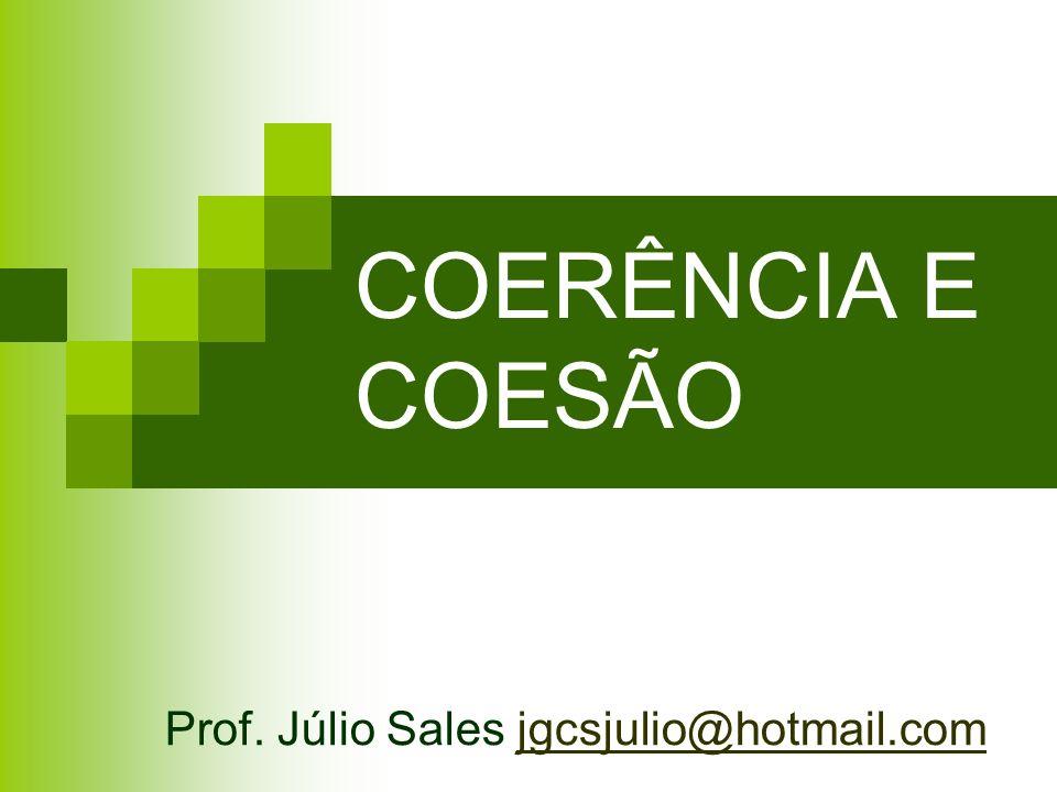COERÊNCIA E COESÃO Prof. Júlio Sales jgcsjulio@hotmail.com