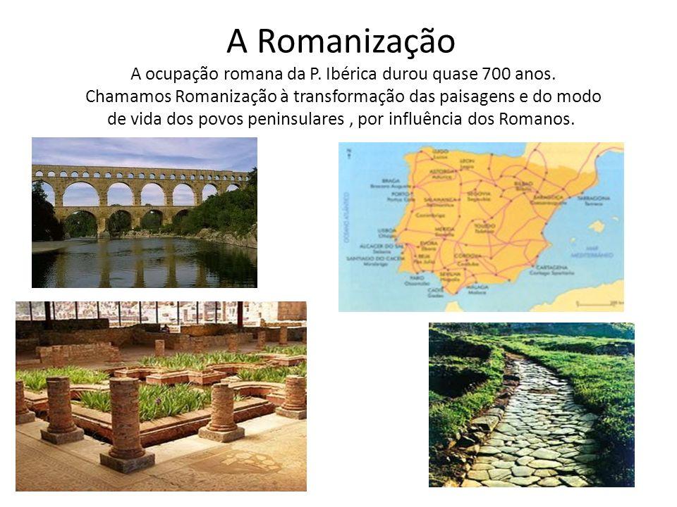 A Romanização A ocupação romana da P. Ibérica durou quase 700 anos
