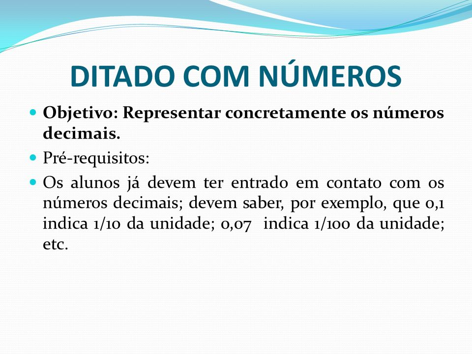 DITADO COM NÚMEROS Objetivo: Representar concretamente os números decimais. Pré-requisitos: