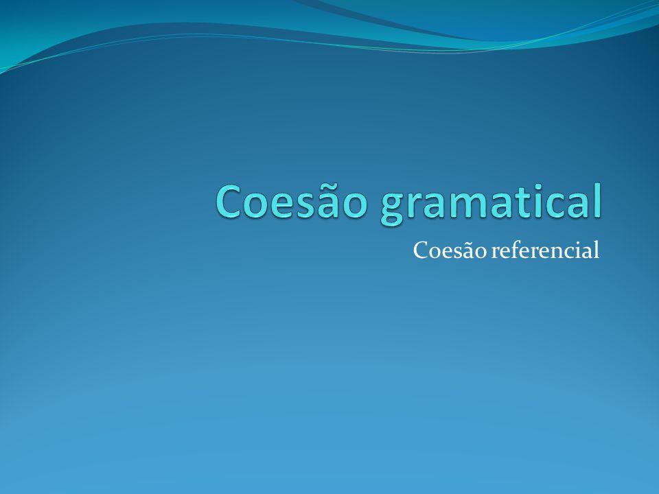 Coesão gramatical Coesão referencial