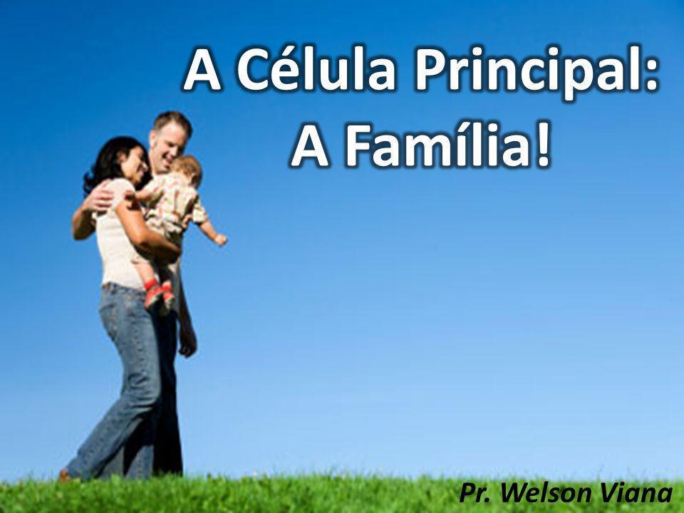 A Célula Principal: A Família!