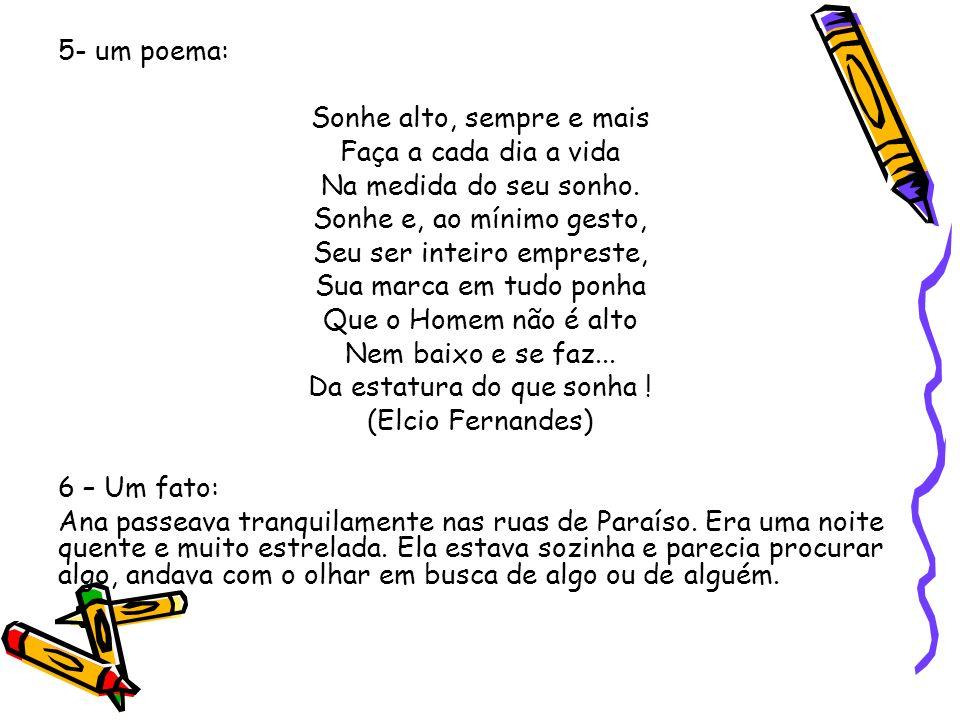 5- um poema: Sonhe alto, sempre e mais Faça a cada dia a vida Na medida do seu sonho.