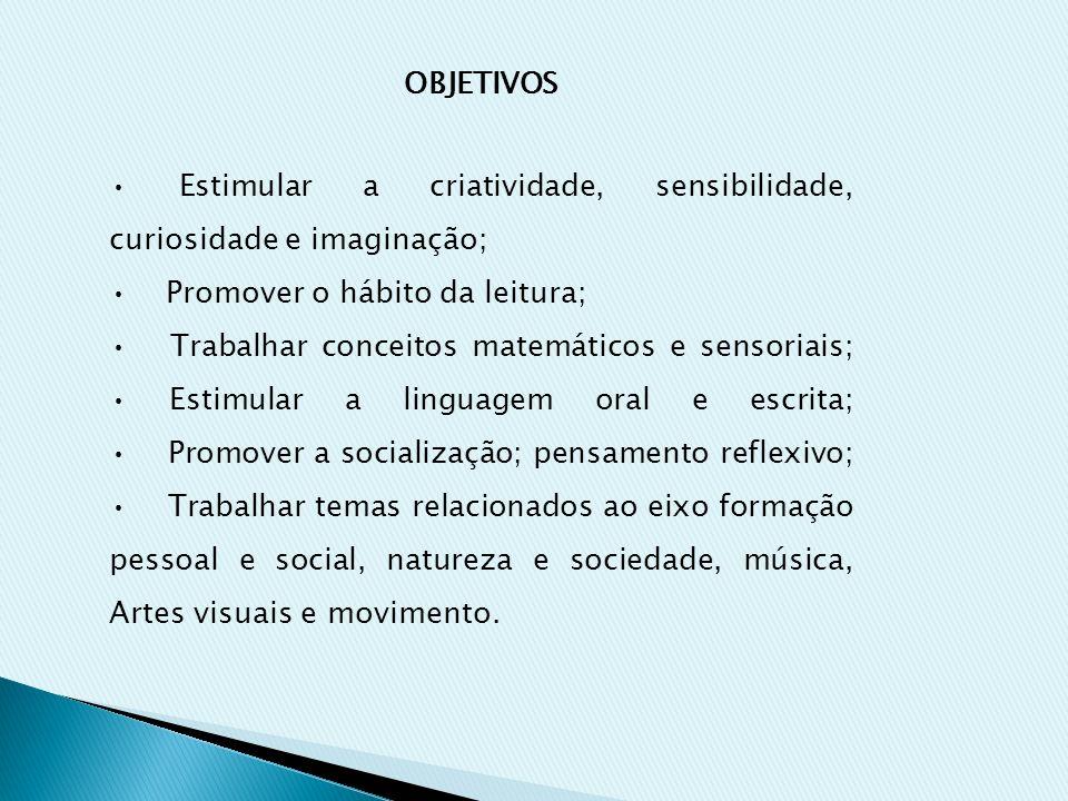 OBJETIVOS • Estimular a criatividade, sensibilidade, curiosidade e imaginação; • Promover o hábito da leitura;