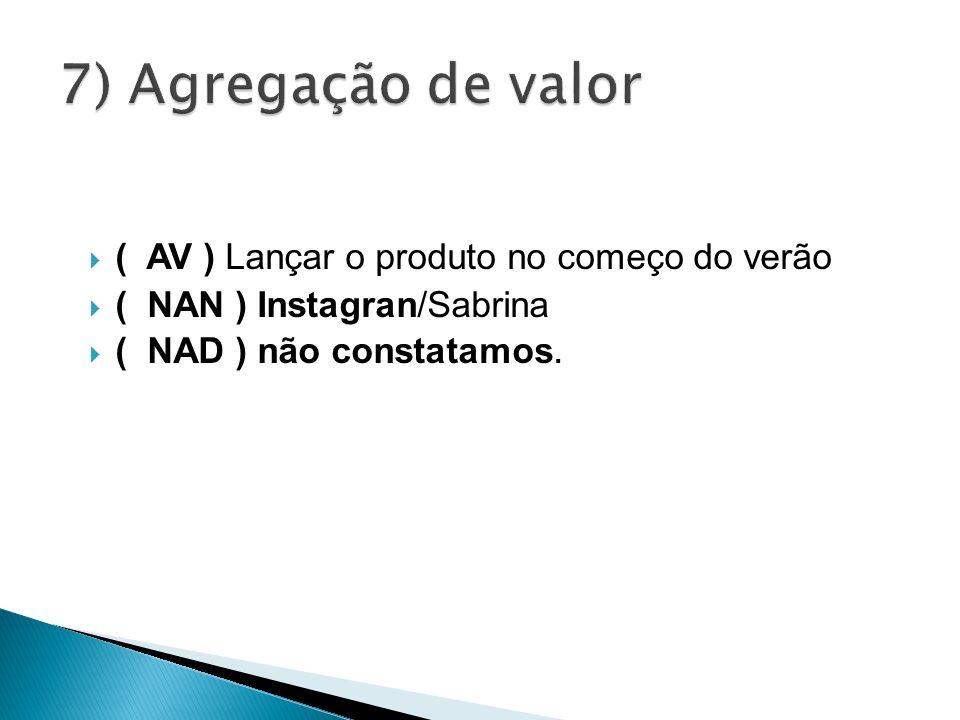 7) Agregação de valor ( AV ) Lançar o produto no começo do verão