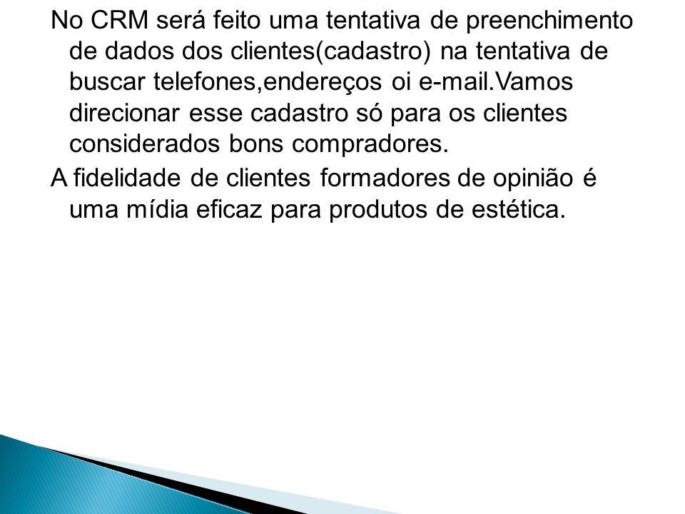 No CRM será feito uma tentativa de preenchimento de dados dos clientes(cadastro) na tentativa de buscar telefones,endereços oi e-mail.Vamos direcionar esse cadastro só para os clientes considerados bons compradores.