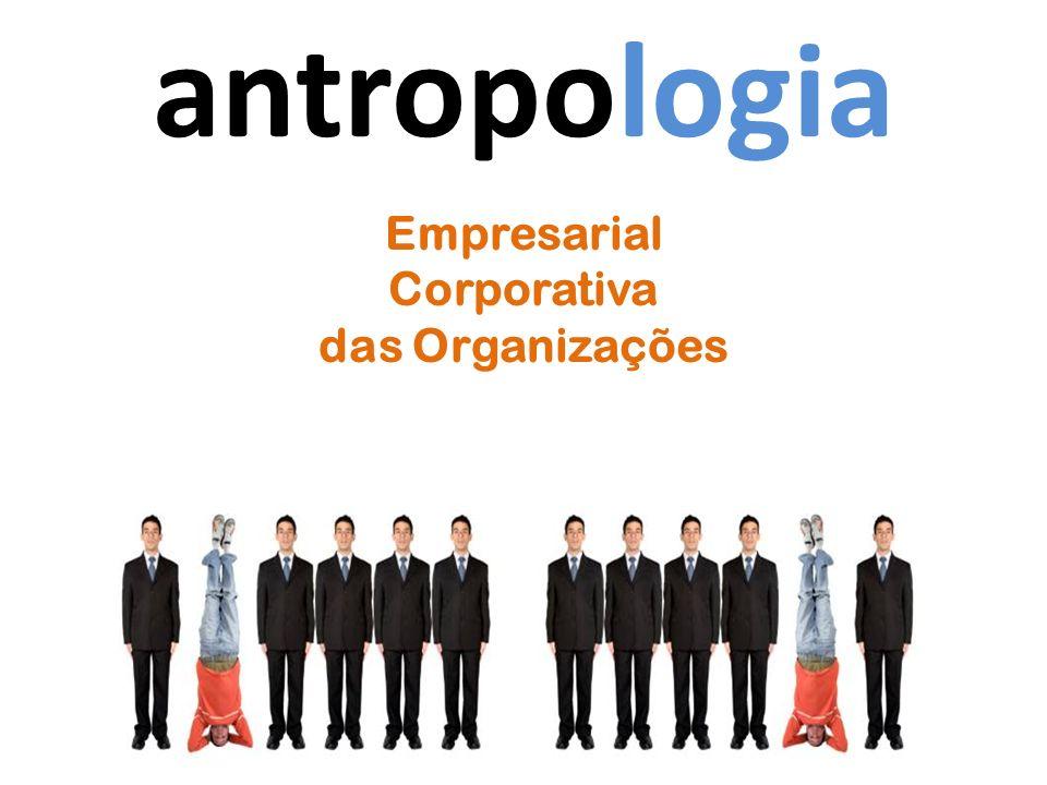 antropologia Empresarial Corporativa das Organizações