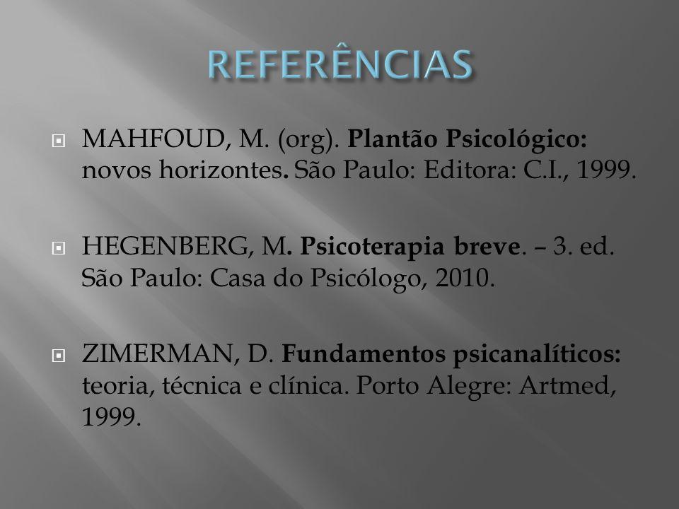 REFERÊNCIAS MAHFOUD, M. (org). Plantão Psicológico: novos horizontes. São Paulo: Editora: C.I., 1999.