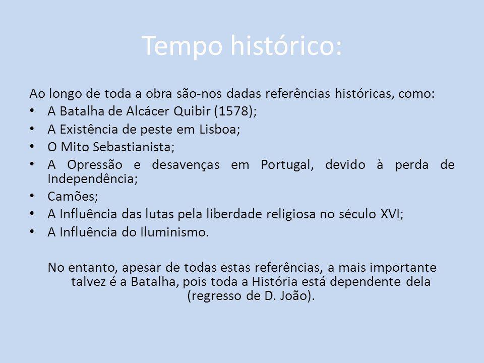 Tempo histórico: Ao longo de toda a obra são-nos dadas referências históricas, como: A Batalha de Alcácer Quibir (1578);
