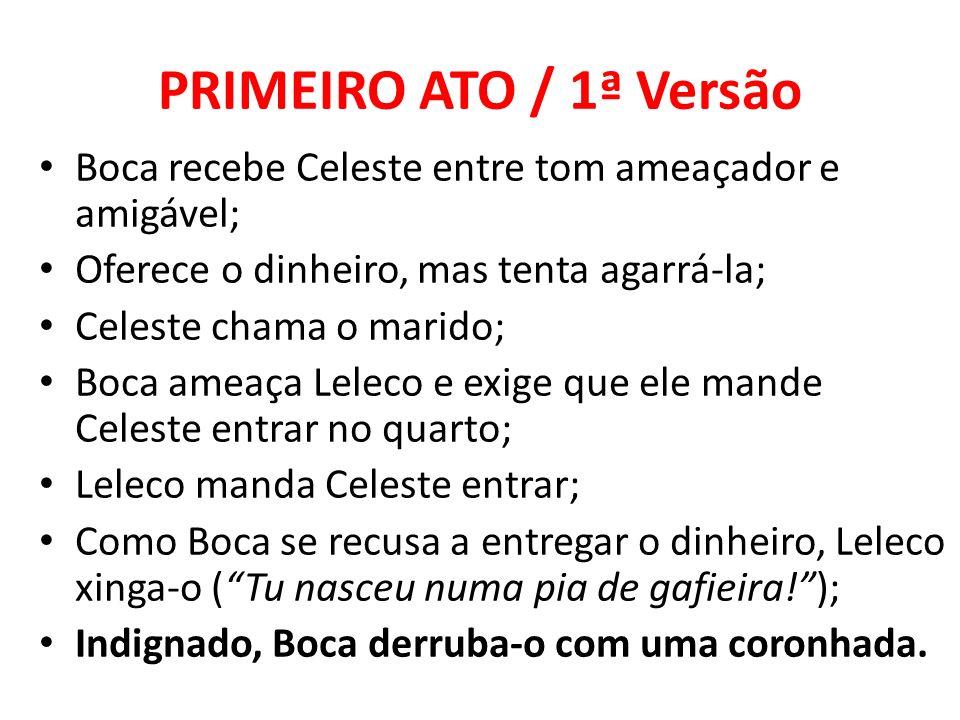 PRIMEIRO ATO / 1ª Versão Boca recebe Celeste entre tom ameaçador e amigável; Oferece o dinheiro, mas tenta agarrá-la;