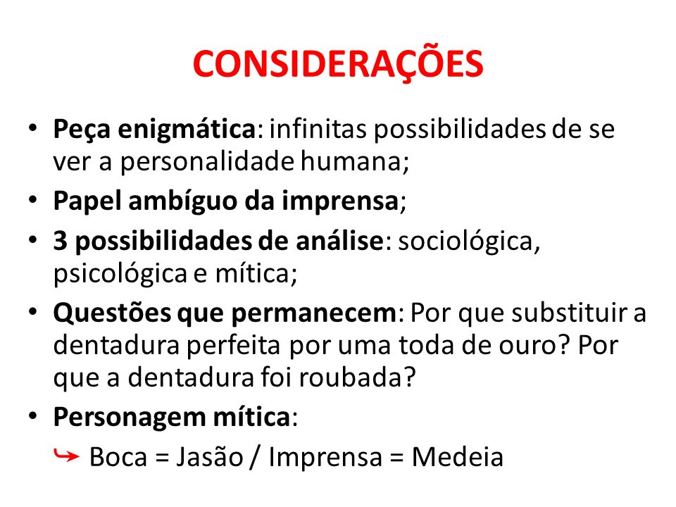 CONSIDERAÇÕES Peça enigmática: infinitas possibilidades de se ver a personalidade humana; Papel ambíguo da imprensa;