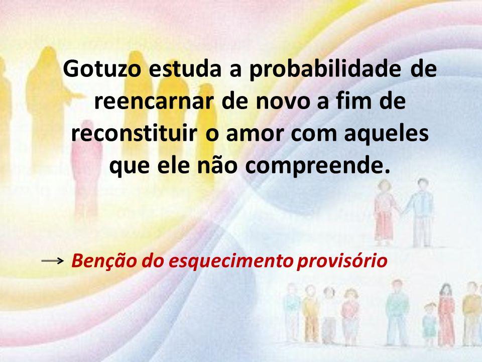 Gotuzo estuda a probabilidade de reencarnar de novo a fim de reconstituir o amor com aqueles que ele não compreende.