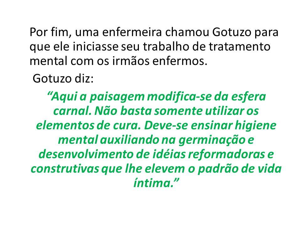 Por fim, uma enfermeira chamou Gotuzo para que ele iniciasse seu trabalho de tratamento mental com os irmãos enfermos.