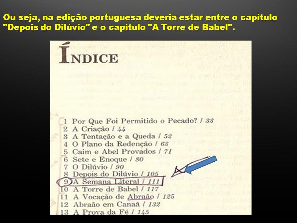 Ou seja, na edição portuguesa deveria estar entre o capítulo Depois do Dilúvio e o capítulo A Torre de Babel .