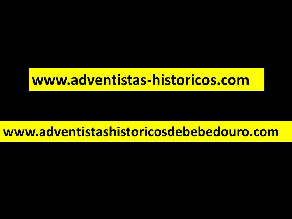 www.adventistas-historicos.com www.adventistashistoricosdebebedouro.com