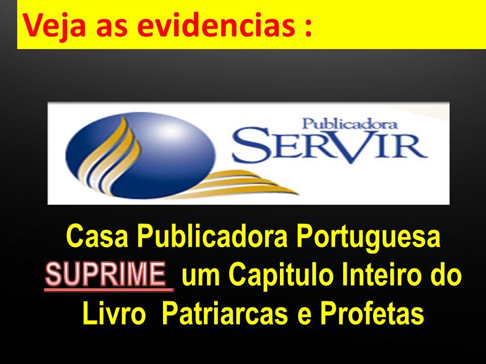 Veja as evidencias : Casa Publicadora Portuguesa SUPRIME um Capitulo Inteiro do Livro Patriarcas e Profetas.