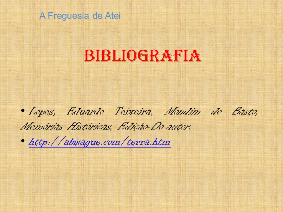 A Freguesia de Atei Bibliografia. Lopes, Eduardo Teixeira, Mondim de Basto, Memórias Históricas, Edição-Do autor.