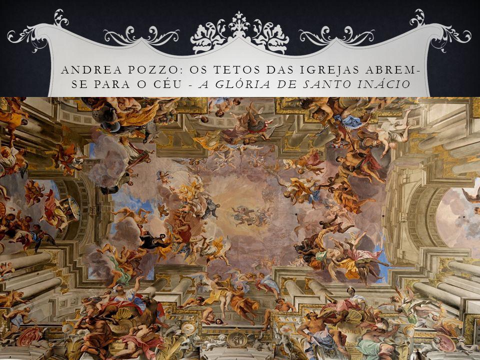 Andrea Pozzo: os tetos das igrejas abrem-se para o céu - A glória de Santo Inácio