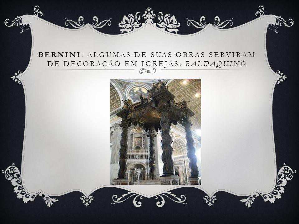 Bernini: Algumas de suas obras serviram de decoração em igrejas: Baldaquino