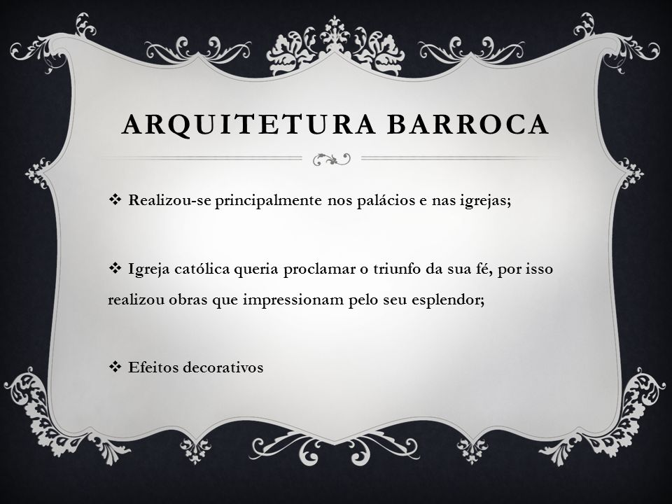 Arquitetura Barroca Realizou-se principalmente nos palácios e nas igrejas;