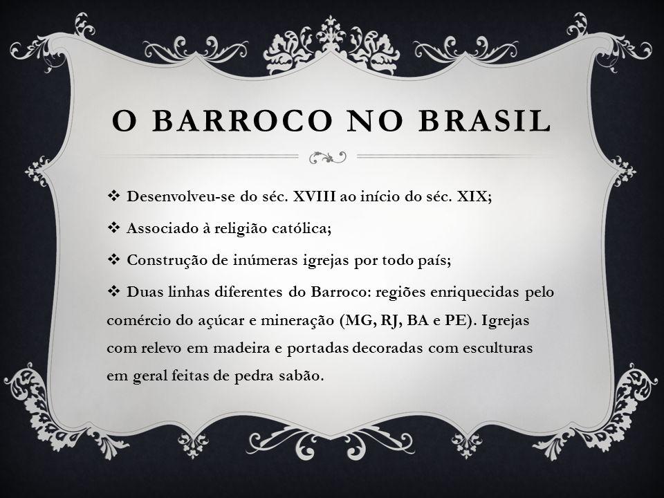 O Barroco no Brasil Desenvolveu-se do séc. XVIII ao início do séc. XIX; Associado à religião católica;