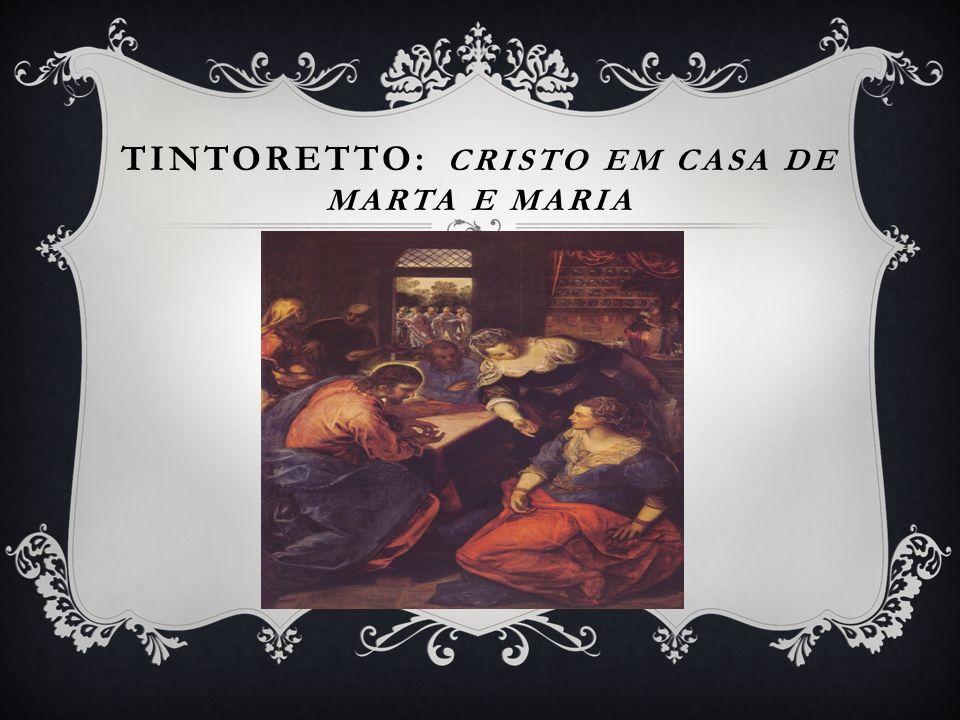 TINTORETTO: Cristo em casa de Marta e Maria