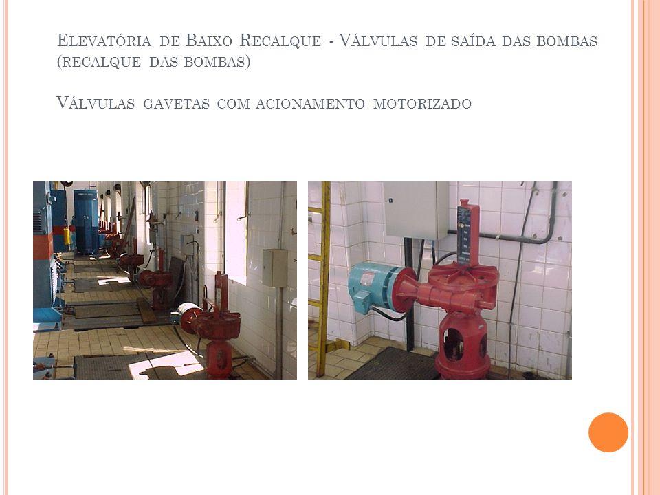 Elevatória de Baixo Recalque - Válvulas de saída das bombas (recalque das bombas) Válvulas gavetas com acionamento motorizado