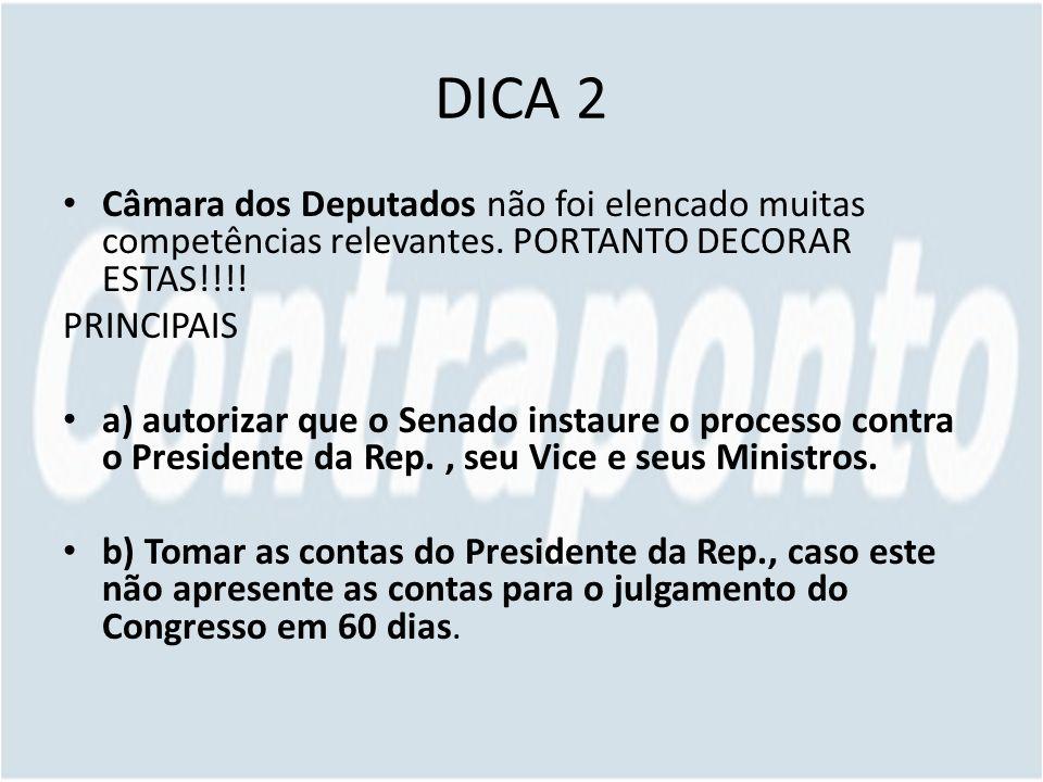 DICA 2 Câmara dos Deputados não foi elencado muitas competências relevantes. PORTANTO DECORAR ESTAS!!!!