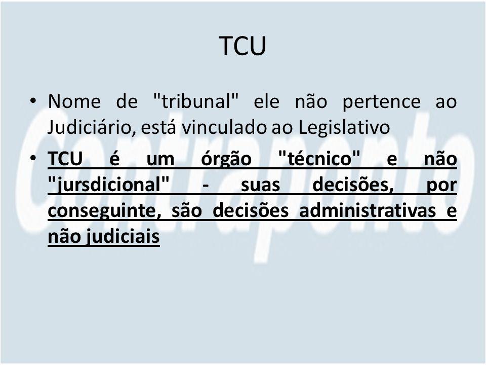 TCU Nome de tribunal ele não pertence ao Judiciário, está vinculado ao Legislativo.