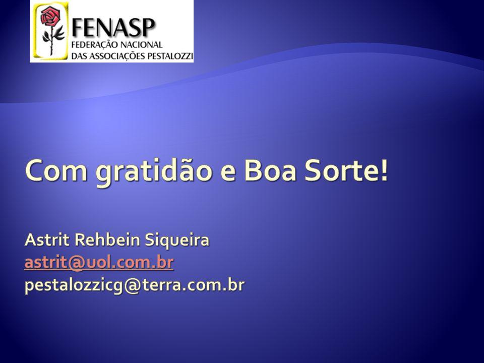 Com gratidão e Boa Sorte. Astrit Rehbein Siqueira astrit@uol. com