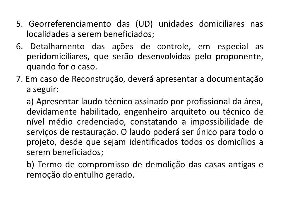 5. Georreferenciamento das (UD) unidades domiciliares nas localidades a serem beneficiados; 6.