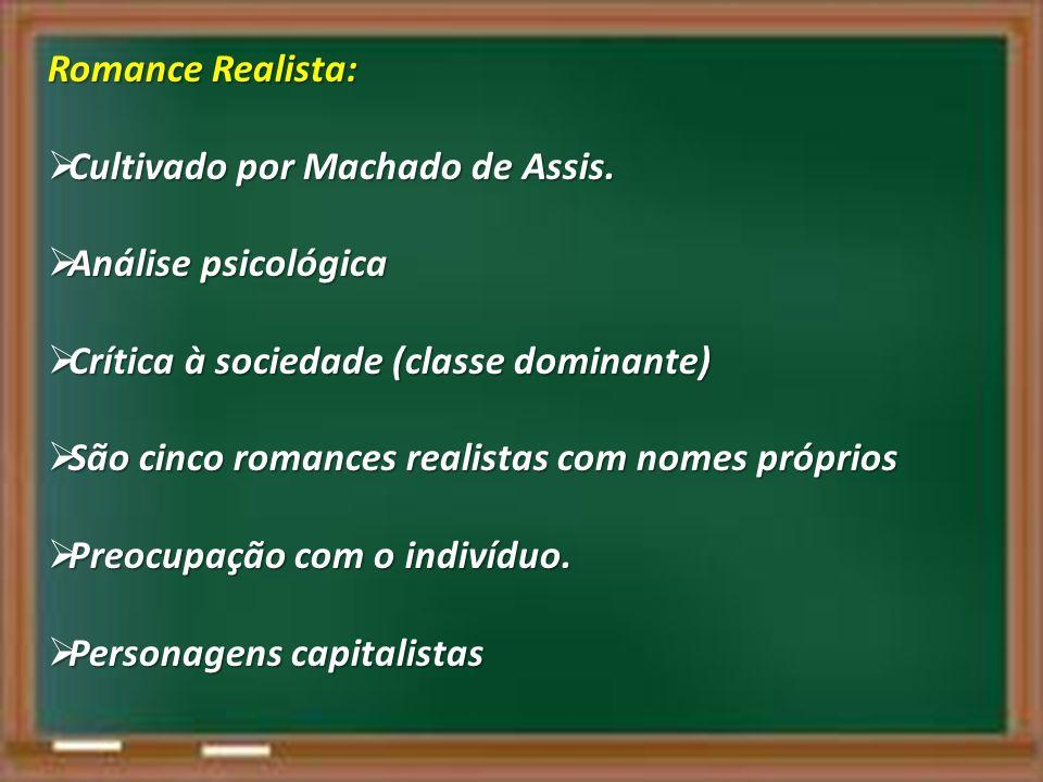 Romance Realista: Cultivado por Machado de Assis. Análise psicológica. Crítica à sociedade (classe dominante)