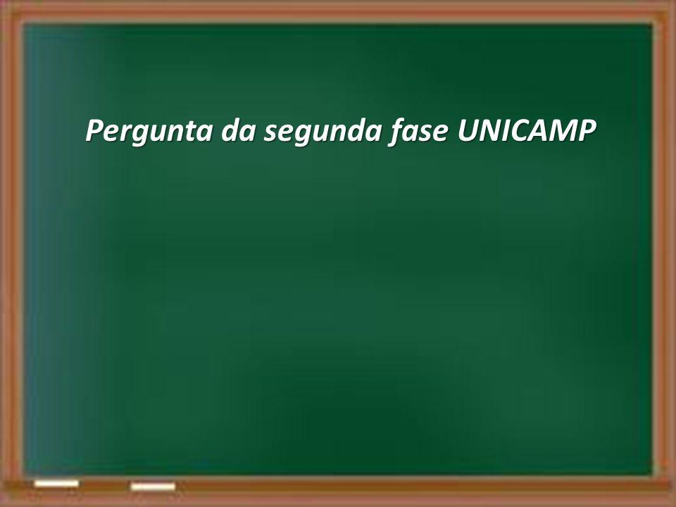 Pergunta da segunda fase UNICAMP