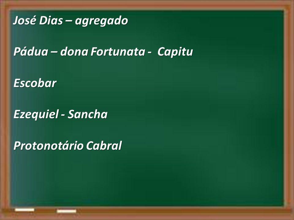José Dias – agregado Pádua – dona Fortunata - Capitu Escobar Ezequiel - Sancha Protonotário Cabral
