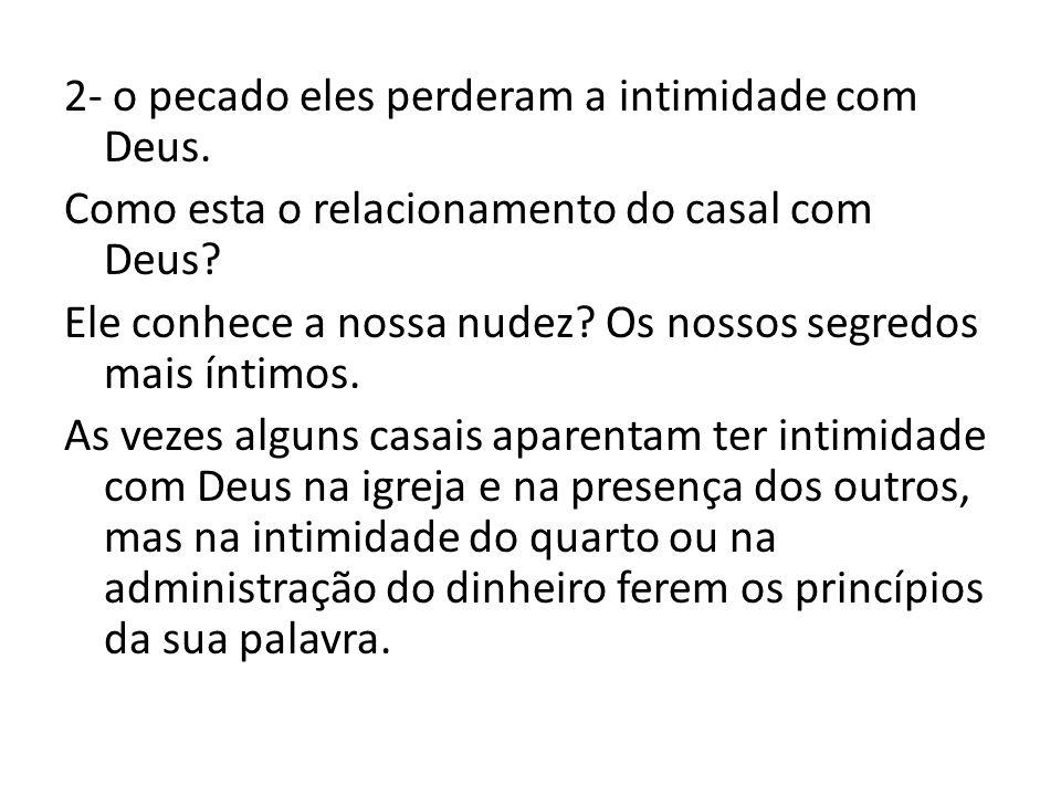 2- o pecado eles perderam a intimidade com Deus