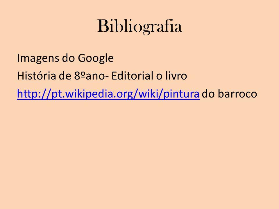 Bibliografia Imagens do Google História de 8ºano- Editorial o livro http://pt.wikipedia.org/wiki/pintura do barroco