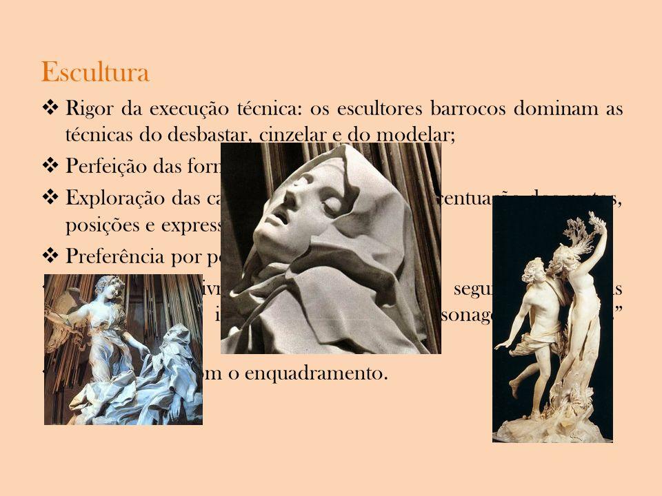 Escultura Rigor da execução técnica: os escultores barrocos dominam as técnicas do desbastar, cinzelar e do modelar;