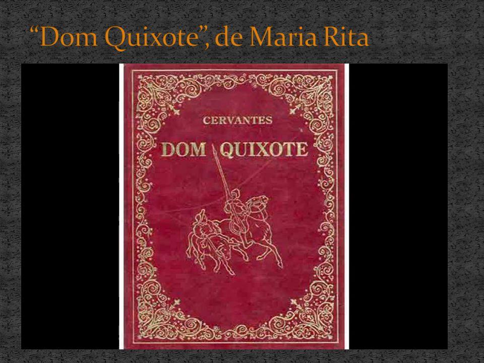 Dom Quixote , de Maria Rita
