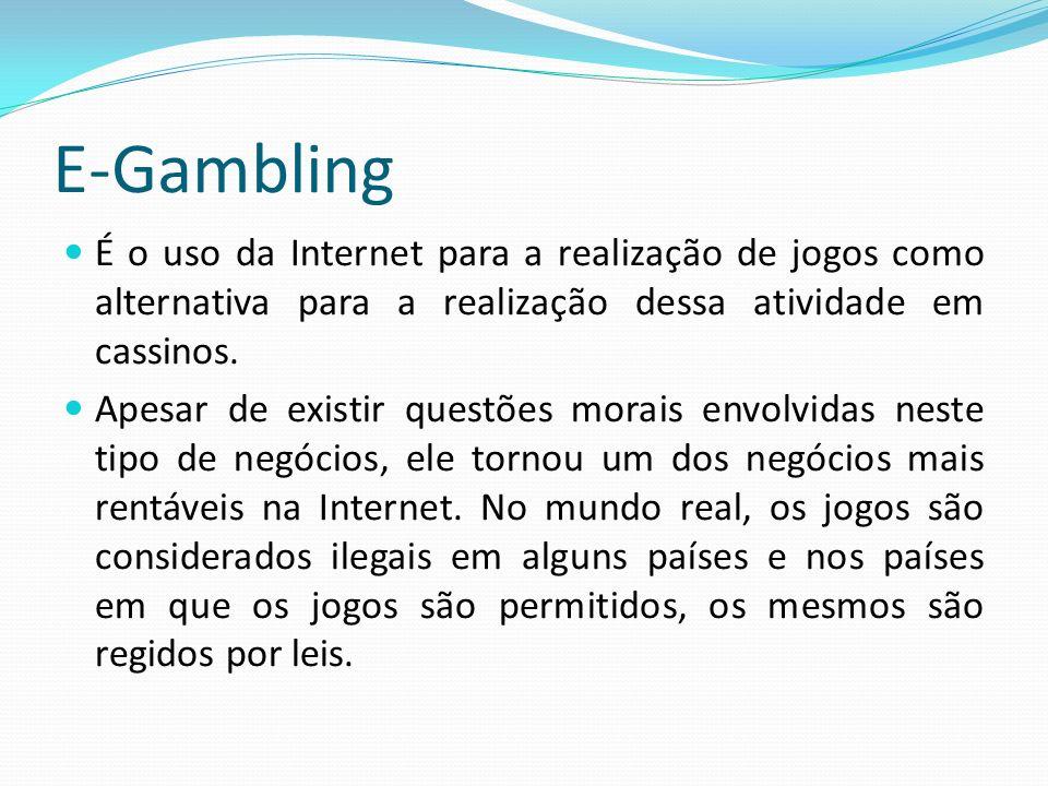 E-Gambling É o uso da Internet para a realização de jogos como alternativa para a realização dessa atividade em cassinos.