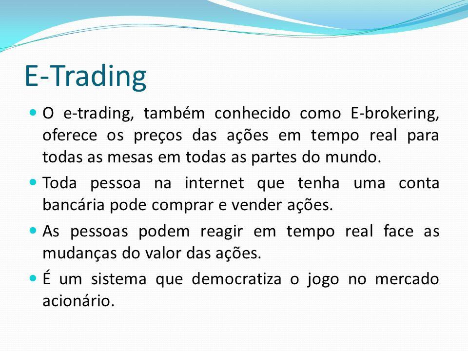 E-Trading O e-trading, também conhecido como E-brokering, oferece os preços das ações em tempo real para todas as mesas em todas as partes do mundo.