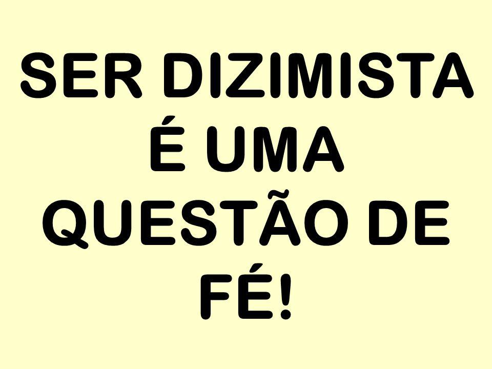 SER DIZIMISTA É UMA QUESTÃO DE FÉ!