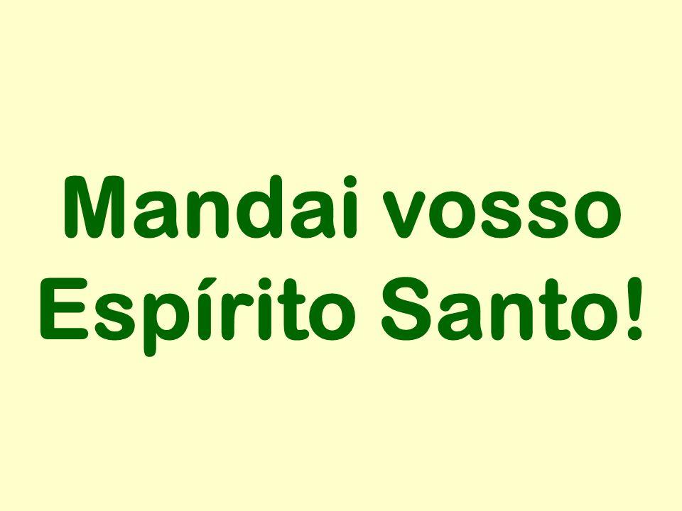 Mandai vosso Espírito Santo!