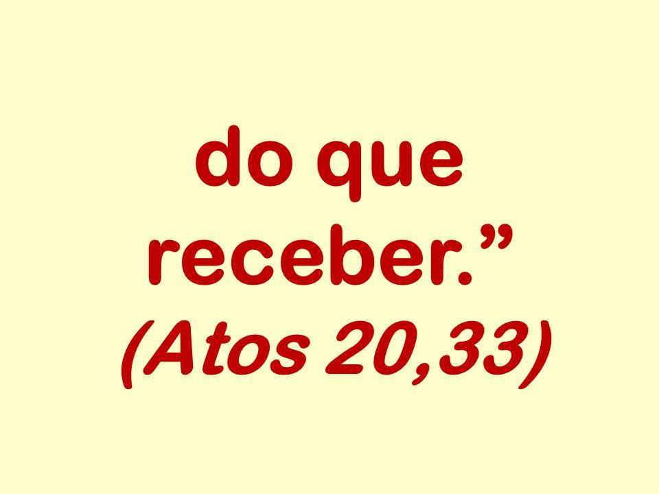 do que receber. (Atos 20,33)