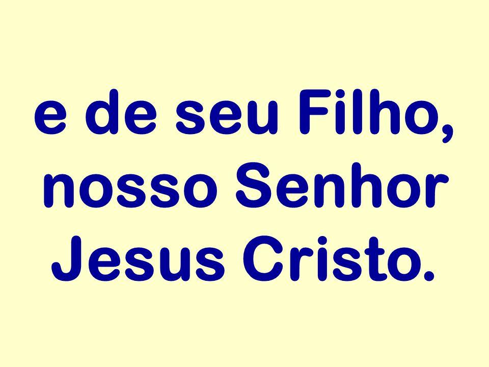 e de seu Filho, nosso Senhor Jesus Cristo.