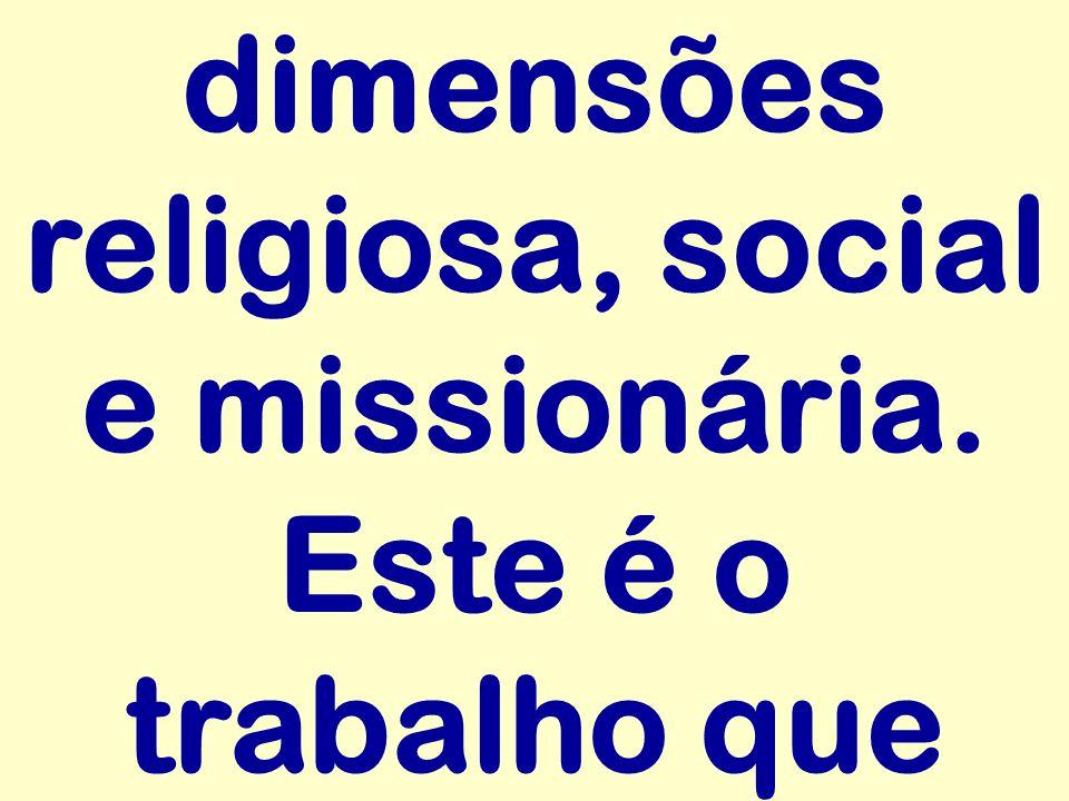 dimensões religiosa, social e missionária. Este é o trabalho que