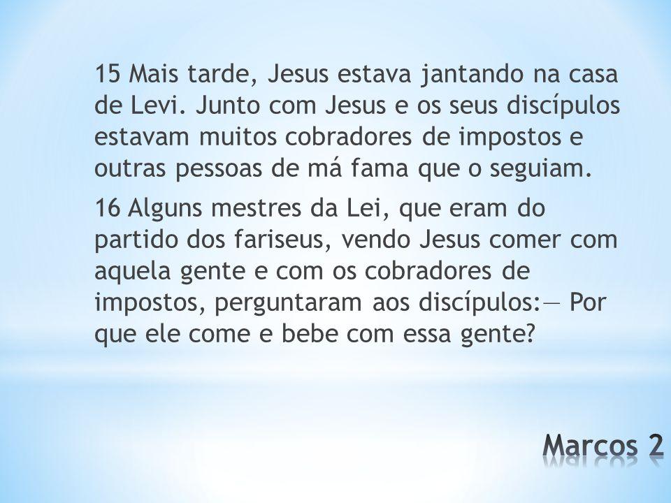 15 Mais tarde, Jesus estava jantando na casa de Levi