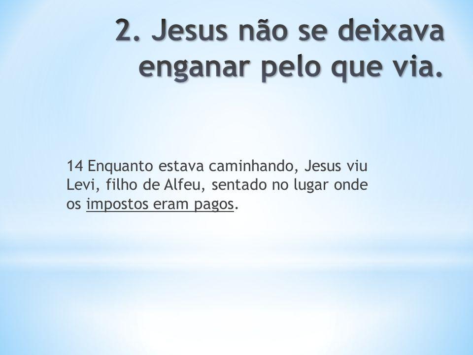 2. Jesus não se deixava enganar pelo que via.