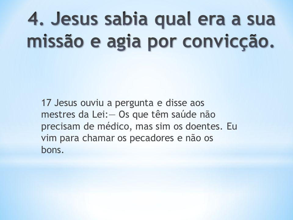 4. Jesus sabia qual era a sua missão e agia por convicção.