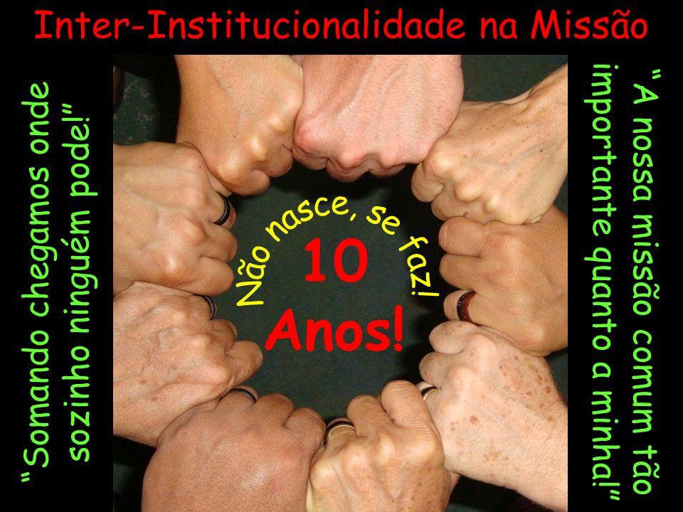 10 Anos! Inter-Institucionalidade na Missão