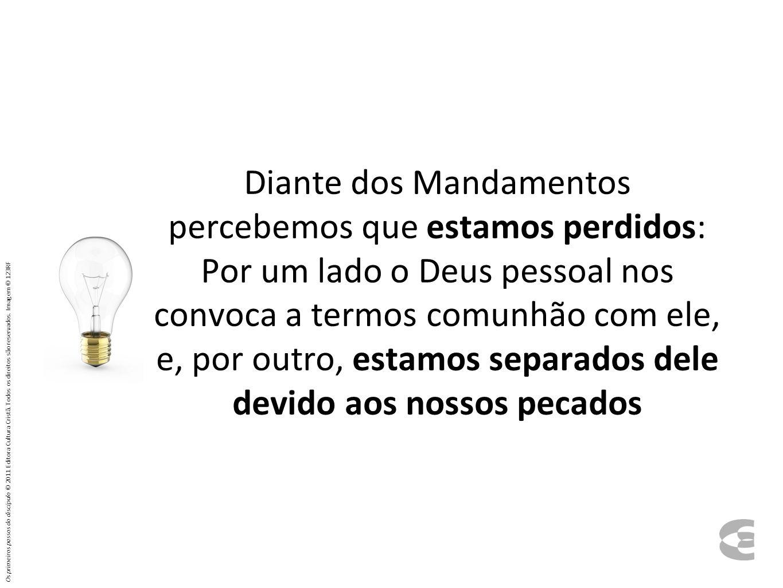 Diante dos Mandamentos percebemos que estamos perdidos: Por um lado o Deus pessoal nos convoca a termos comunhão com ele, e, por outro, estamos separados dele devido aos nossos pecados